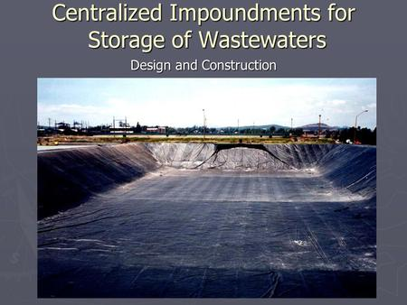 Centralized Impoundments for Storage of Wastewaters Design and Construction.