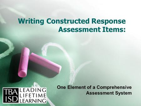 Writing Constructed Response Assessment Items: One Element of a Comprehensive Assessment System.