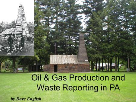 By Dave English Oil & Gas Production and Waste Reporting in PA.