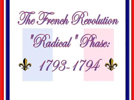 The Second French Revolution The National Convention: The National Convention: Girondin Rule: 1792-1793 Girondin Rule: 1792-1793 Jacobin Rule: 1793-1794.