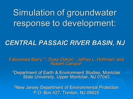 Simulation of groundwater response to development: CENTRAL PASSAIC RIVER BASIN, NJ Fatoumata Barry 1,2, Duke Ophori 1, Jeffrey L. Hoffman 2 and Robert.