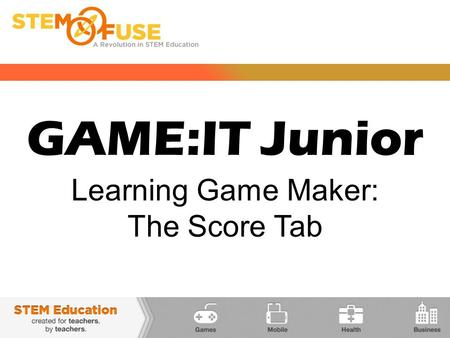 GAME:IT Junior Learning Game Maker: The Score Tab.