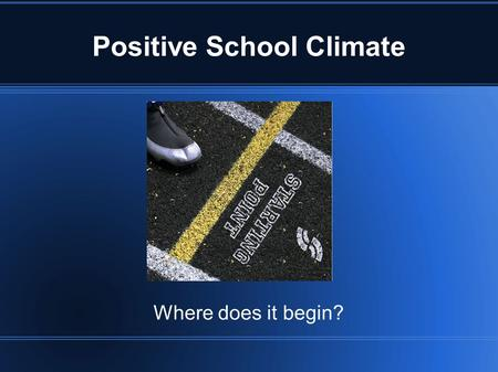 Positive School Climate Where does it begin?. Positive School Climate.