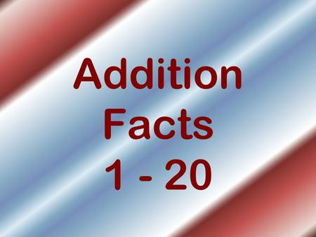 Addition Facts 1 - 20. 1 + 8 = 8 + 2 = 4 + 7 =