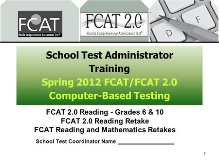 School Test Administrator Training Spring 2012 FCAT/FCAT 2.0 Computer-Based Testing FCAT 2.0 Reading - Grades 6 & 10 FCAT 2.0 Reading Retake FCAT Reading.