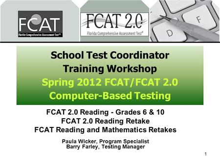 School Test Coordinator Training Workshop Spring 2012 FCAT/FCAT 2.0 Computer-Based Testing FCAT 2.0 Reading - Grades 6 & 10 FCAT 2.0 Reading Retake FCAT.