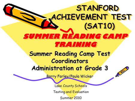 STANFORD ACHIEVEMENT TEST (SAT10) SUMMER READING CAMP TRAINING STANFORD ACHIEVEMENT TEST (SAT10) SUMMER READING CAMP TRAINING Summer Reading Camp Test.