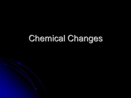 Chemical Changes.