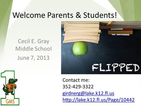Welcome Parents & Students! Cecil E. Gray Middle School June 7, 2013 Contact me: 352-429-3322