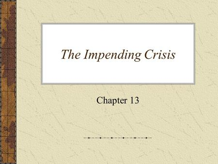 The Impending Crisis Chapter 13. Manifest Destiny Indians were pushed into OK, KA, and NEknown as the Great American Desert –This was so they could slowly.