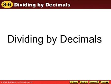 3-6 Dividing by Decimals. 3-6 Dividing by Decimals Essential Question: How do operations with decimals compare to operations with whole numbers?