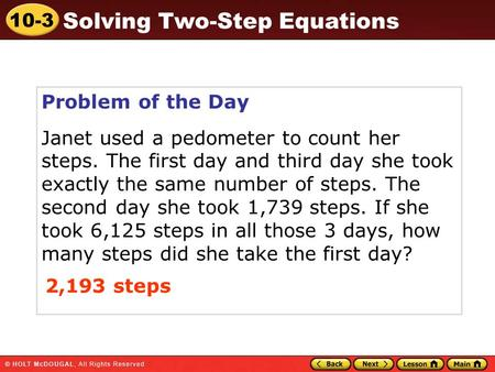 10-3 Solving Two-Step Equations Problem of the Day Janet used a pedometer to count her steps. The first day and third day she took exactly the same number.