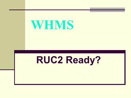 WHMS RUC2 Ready?. C2 Readiness The Common Core State Standards provide a consistent, clear understanding of what students are expected to learn, so teachers.