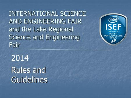INTERNATIONAL SCIENCE AND ENGINEERING FAIR and the Lake Regional Science and Engineering Fair Rules and Guidelines 2014.