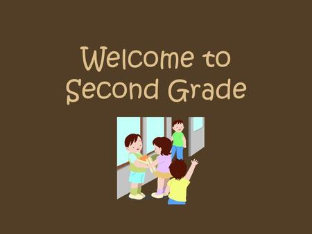 Welcome to Second Grade. Agenda Comes home each night Needs to be signed Use as a communication tool Look for assignments and notes.