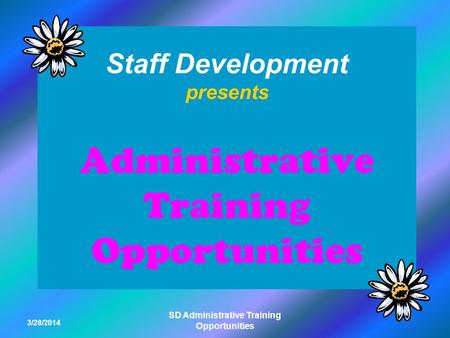 3/28/2014 SD Administrative Training Opportunities Staff Development presents Administrative Training Opportunities.
