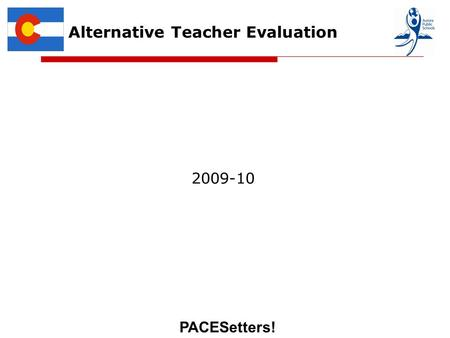 PACESetters! Alternative Teacher Evaluation 2009-10.