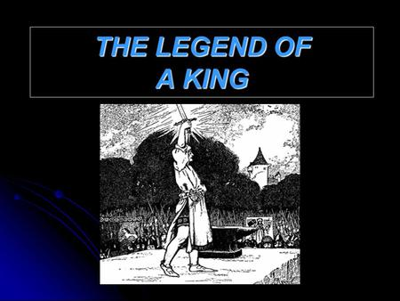THE LEGEND OF A KING. The Kingdom of Britain was without a High King. There were many nobles all over the island, but the land needed a king who could.