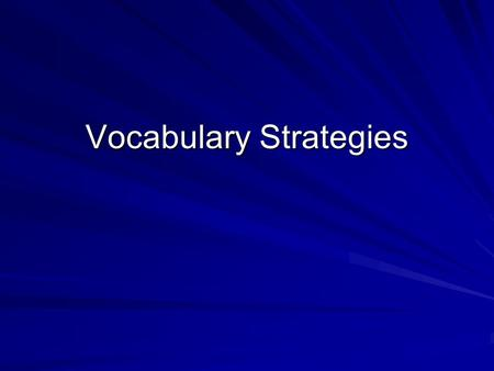 Vocabulary Strategies. What do children need to learn? There are 88,700 word families in text up to 12th grade. 20 words account for 25% of spoken English.