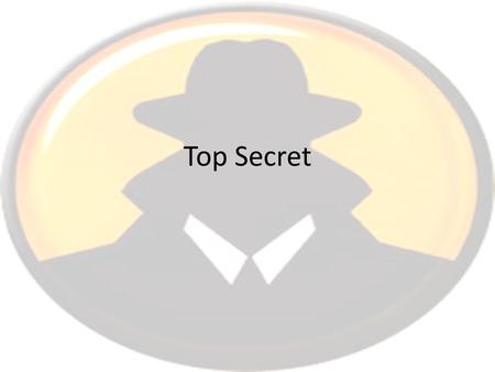 Top Secret. Because of the skills you have demonstrated in the organization of the Periodic Table, you have been chosen for a top secret mission. The.