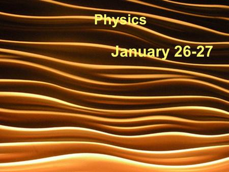 Physics January 26-27.