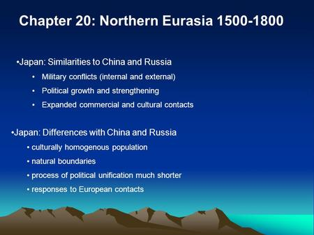 Chapter 20: Northern Eurasia 1500-1800 Japan: Similarities to China and Russia Military conflicts (internal and external) Political growth and strengthening.