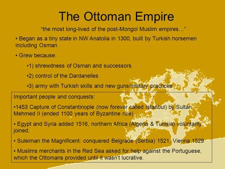 The Ottoman Empire the most long-lived of the post-Mongol Muslim empires… Began as a tiny state in NW Anatolia in 1300, built by Turkish horsemen including.