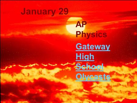 January 29 AP Physics Gateway High School Olycasts.
