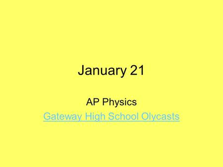 January 21 AP Physics Gateway High School Olycasts.