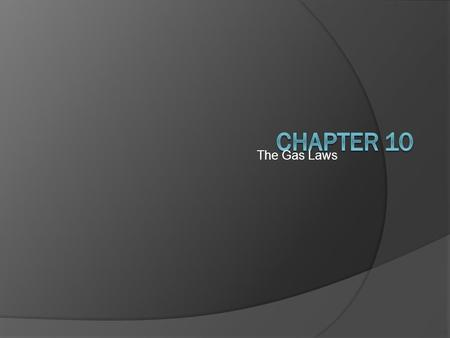 The Gas Laws Chapter 10.