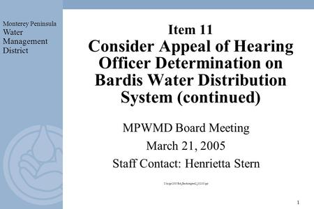 Monterey Peninsula Water Management District 1 Item 11 Consider Appeal of Hearing Officer Determination on Bardis Water Distribution System (continued)