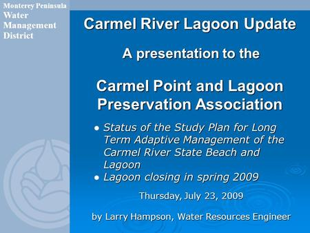 Carmel River Lagoon Update A presentation to the Carmel Point and Lagoon Preservation Association Monterey Peninsula Water Management District Status of.