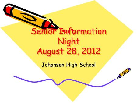 Senior Information Night August 28, 2012 Johansen High School.