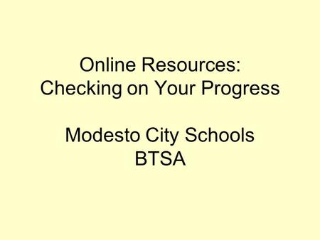 Online Resources: Checking on Your Progress Modesto City Schools BTSA.