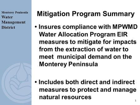 1 Mitigation Program Summary Insures compliance with MPWMD Water Allocation Program EIR measures to mitigate for impacts from the extraction of water to.