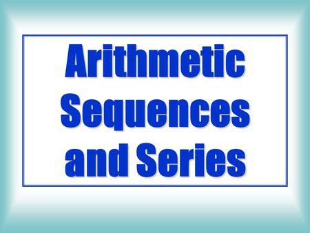 Arithmetic Sequences and Series An Arithmetic Sequence is defined as a sequence in which there is a common difference between consecutive terms.
