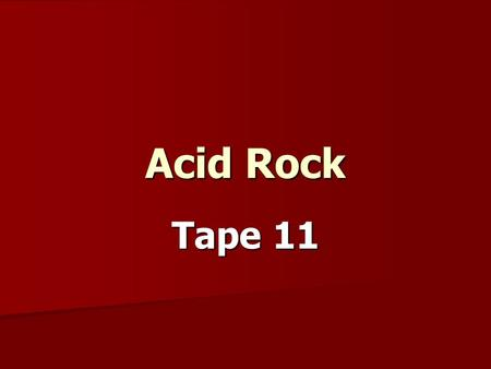 Acid Rock Tape 11. Music Log Format Title Title Year Year Artist/group Artist/group Style Style 1 or 2 facts 1 or 2 facts.