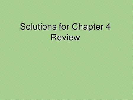 Solutions for Chapter 4 Review