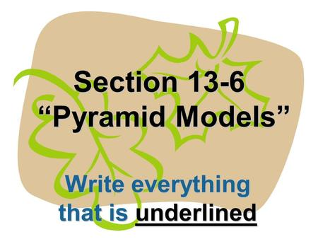 Section 13-6 Pyramid Models Write everything that is underlined.