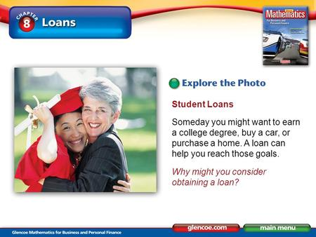 Student Loans Someday you might want to earn a college degree, buy a car, or purchase a home. A loan can help you reach those goals. Why might you consider.