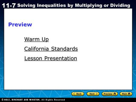 Holt CA Course 1 11-7 Solving Inequalities by Multiplying or Dividing Warm Up Warm Up California Standards California Standards Lesson Presentation Lesson.