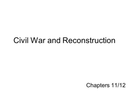 Civil War and Reconstruction Chapters 11/12. *Causes for: Secession –States rights –Fanaticism over slavery issue misconceptions about Lincoln –Econ/
