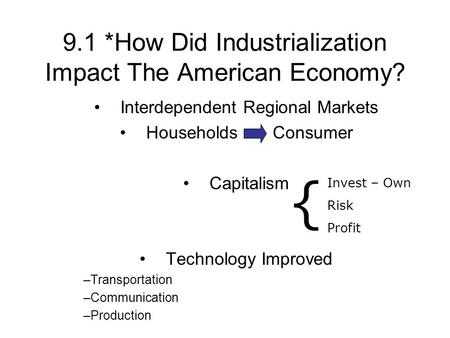 9.1 *How Did Industrialization Impact The American Economy? Interdependent Regional Markets Households Consumer Capitalism Technology Improved –Transportation.
