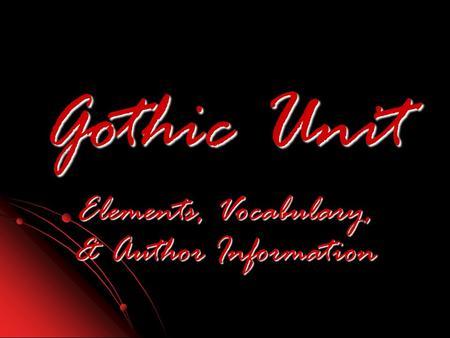 Gothic Unit Elements, Vocabulary, & Author Information.