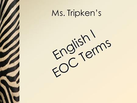 Ms. Tripkens English I EOC Terms. Alliteration The repetition of consonant sounds Falling Action The action that takes place after the climax; where the.