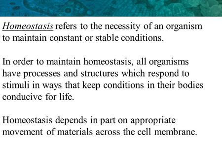 Homeostasis depends in part on appropriate movement of materials across the cell membrane. Homeostasis refers to the necessity of an organism to maintain.