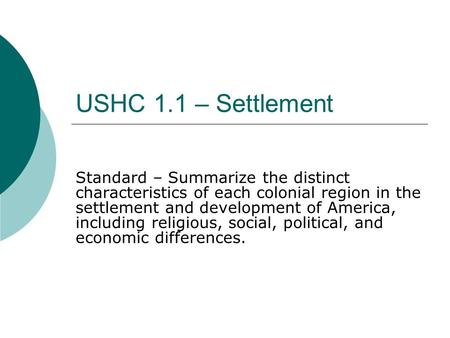 USHC 1.1 – Settlement Standard – Summarize the distinct characteristics of each colonial region in the settlement and development of America, including.