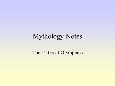 Mythology Notes The 12 Great Olympians. CronusRhea ZEUS Poseidon-Amphitrite Hestia Hades - Persephone Hera Hephaestus Ares The Muses: 1. Clio (History)