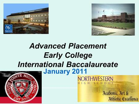 Advanced Placement Early College International Baccalaureate January 2011.