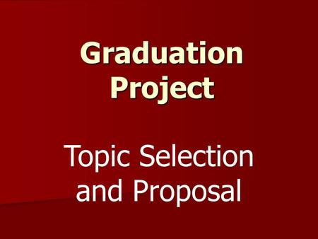 Graduation Project Topic Selection and Proposal. Topic Selection Overview Choose Overall Topic of Interest Choose Overall Topic of Interest Choose Research.
